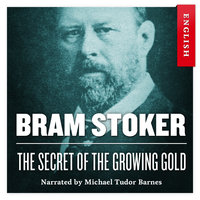 The Secret of the Growing Gold - Bram Stoker