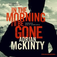 In the Morning I'll Be Gone - Adrian McKinty
