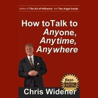 How to Talk to Anybody, Anytime, Anywhere - Chris Widener