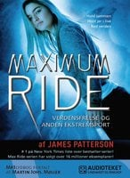Maximum Ride 3 - Verdensfrelse og anden ekstremsport - James Patterson