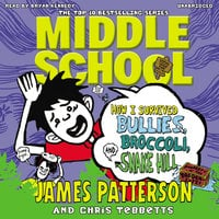 Middle School - How I Survived Bullies, Broccoli, and Snake Hill - James Patterson