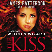 Witch & Wizard - The Kiss - James Patterson