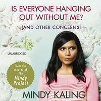 Is Everyone Hanging Out Without Me? - Mindy Kaling