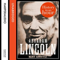 Abraham Lincoln: History in an Hour - Kat Smutz