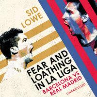 Fear and Loathing in La Liga: Barcelona vs Real Madrid - Sid Lowe