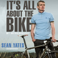 Sean Yates - It's All About the Bike - Sean Yates