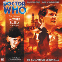 Doctor Who - The Companion Chronicles 2.1: Mother Russia - Big Finish Productions