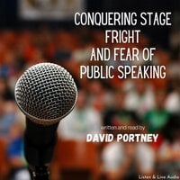 Conquering Stage Fright and Fear Of Public Speaking - David R. Portney
