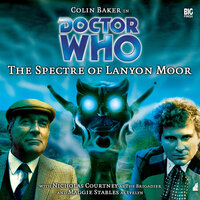 Doctor Who - 009 - The Spectre of Lanyon Moor - Big Finish Productions