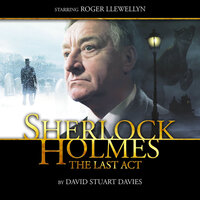 Sherlock Holmes 1.1 - The Last Act - Big Finish Productions