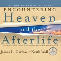 Encountering Heaven and the Afterlife - James L. Garlow,Keith Wall