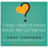 Things I Wish Id Known Before We Got Married - Gary Chapman