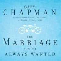 The Marriage Youve Always Wanted - Gary Chapman