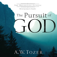 The Pursuit of God (The Definitive Classic) - A.W. Tozer