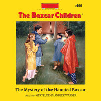The Mystery of the Haunted Boxcar - Gertrude Chandler Warner
