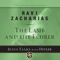 The Lamb and the Fuhrer: Jesus Talks with Hitler - Ravi K. Zacharias
