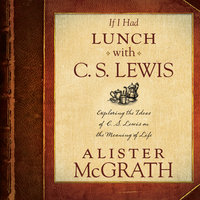 If I Had Lunch with C. S. Lewis - Alister McGrath