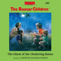 The Ghost of the Chattering Bones - Gertrude Chandler Warner