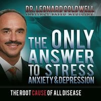 The Only Answer to Stress, Anxiety and Depression - Leonard Coldwell