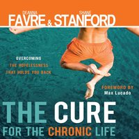 The Cure for the Chronic Life - Shane Stanford,Deanna Favre