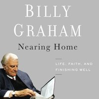 Nearing Home - Billy Graham