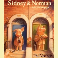 Sidney & Norman: A Tale of Two Pigs - Phil Vischer