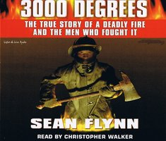 3000 Degrees: The True Story of a Deadly Fire and the Men Who Fought It - Sean Flynn