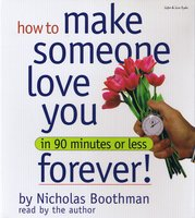 How to Make Someone Love You Forever! In 90 Minutes or Less - Nicholas Boothman