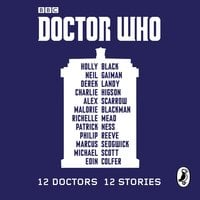 Doctor Who: 12 Doctors 12 Stories - Derek Landy,Holly Black,Eoin Colfer,Malorie Blackman,Richelle Mead,Neil Gaiman,Alex Scarrow,Patrick Ness,Michael Scott,Philip Reeve,Charlie Higson,Marcus Sedgwick