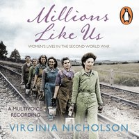 Millions Like Us: Women's Lives in the Second World War - Virginia Nicholson