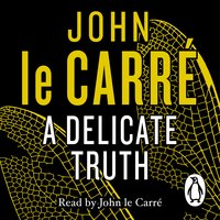 A Delicate Truth - John le Carré