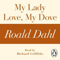 My Lady Love, My Dove (A Roald Dahl Short Story) - Roald Dahl