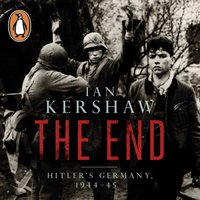 The End: Hitler's Germany, 1944-45 - Ian Kershaw