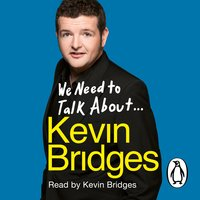 We Need to Talk About ... Kevin Bridges - Kevin Bridges