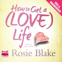 How to Get a (Love) Life - Rosie Blake