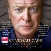 Sir Michael Caine: The Biography - William Hall