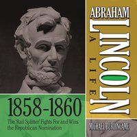 "Abraham Lincoln: A Life 1859-1860: The ""Rail Splitter"" Fights For and Wins the Republican Nomination - Michael Burlingame"