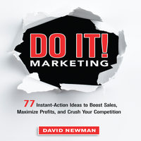 Do It! MARKETING: 77 Instant-Action Ideas to Boost Sales, Maximize Profits, and Crush Your Competition - David Newman