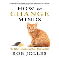 How to Change Minds: The Art of Influence without Manipulation - Rob Jolles