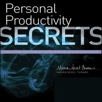 Personal Productivity Secrets - Maura Nevel Thomas