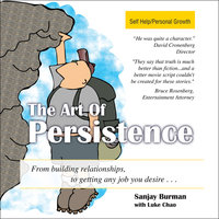 The Art Persistence: From Building Relationships to Getting Any Job You Desire - Sanjay Burman,Luke Chao