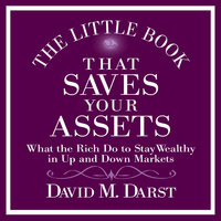 The Little Book That Saves Your Assets: What the Rich Do to Stay Wealthy in Up and Down Markets - David Darst