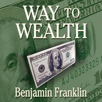 Way to Wealth - Benjamin Franklin