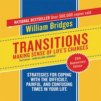 Transitions: Making Sense of Life's Changes, 2nd Edition – Updated and Expanded - William Bridges