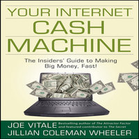 Your Internet Cash Machine: The Insider's Guide to Making Big Money, Fast! - Joe Vitale,Jillian Coleman Wheeler