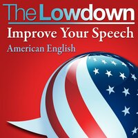 The Lowdown: Improve Your Speech - US English - Mark Caven