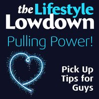 The Lifestyle Lowdown: Pulling Power! - Pick Up Tips for Guys - Sophie Regan