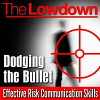 The Lowdown: Dodging the Bullet - Effective Risk Communication Skills - Andrew Roberts,Andrew Powell,Andrew D. Powell