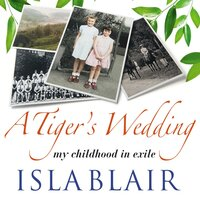 A Tiger's Wedding - A Childhood in Exile - Isla Blair