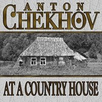 At a Country House - Anton Chekhov